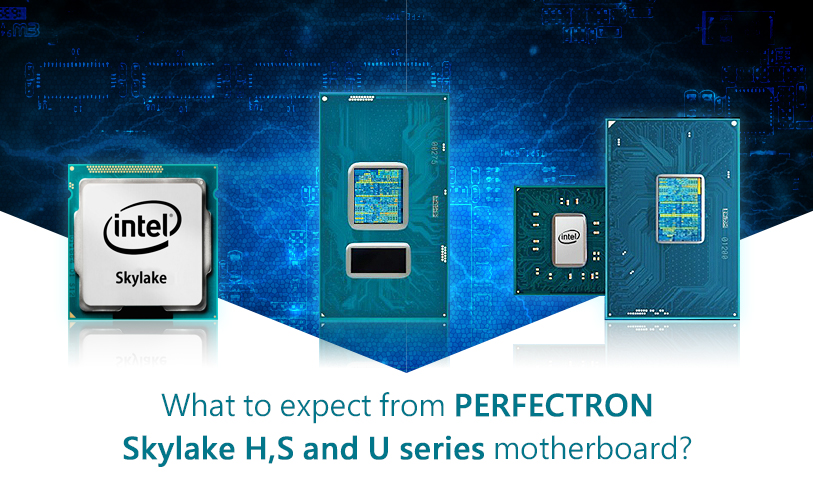 PERFECTRON Skylake H,S and U series motherboard